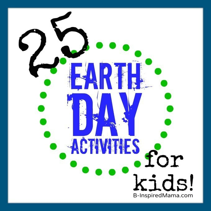 25 earth day activities for kids at b inspiredmama