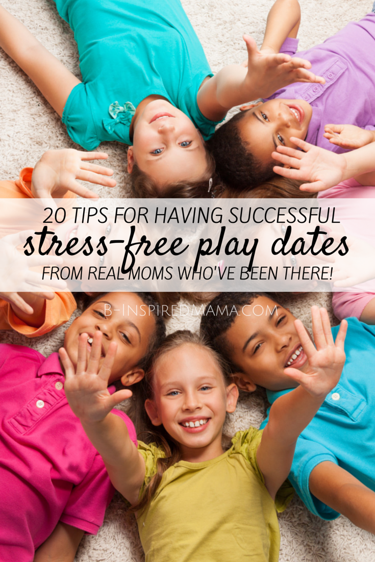 20 Tips for Stress-Free Successful Play Dates - From Real Moms Who've Been There - at B-Inspired Mama