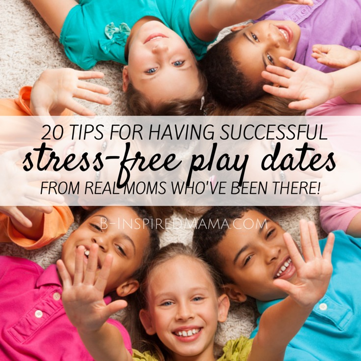 20 Tips for Successful Play Dates - From Real Moms Who've Been There - at B-Inspired Mama