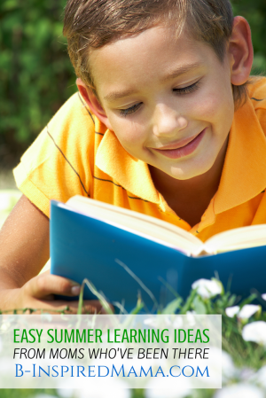 Easy Ways to Encourage Summer Learning at B-Inspired Mama