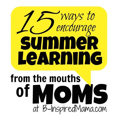 15 Summer Learning Ideas - B-InspiredMama.com