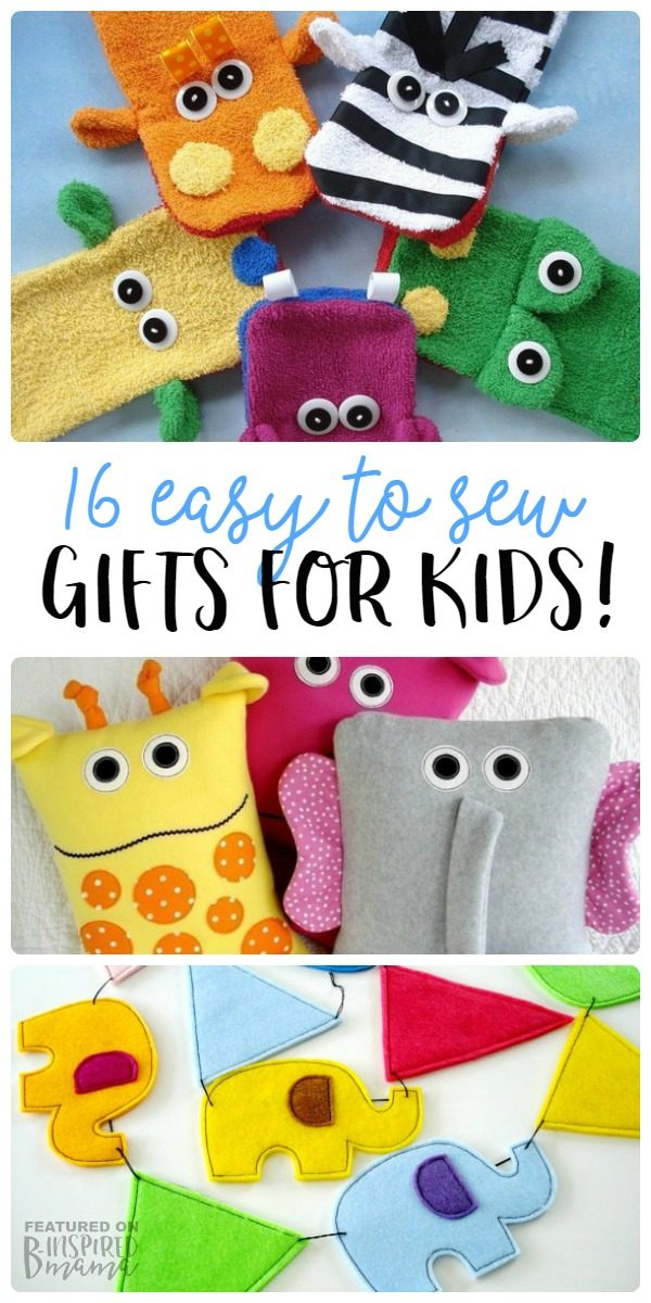 16 Easy to Sew Gifts for Kids - at B-Inspired Mama