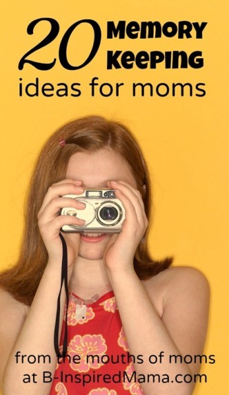 20 Memory Keeping Ideas for Moms at B-InspiredMama.com