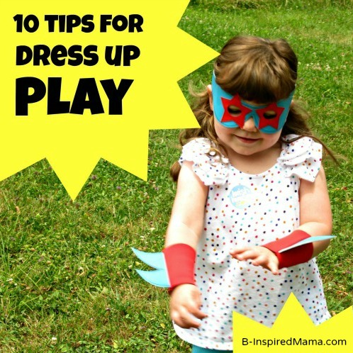10 Tips for Dress Up Play at B-InspiredMama.com