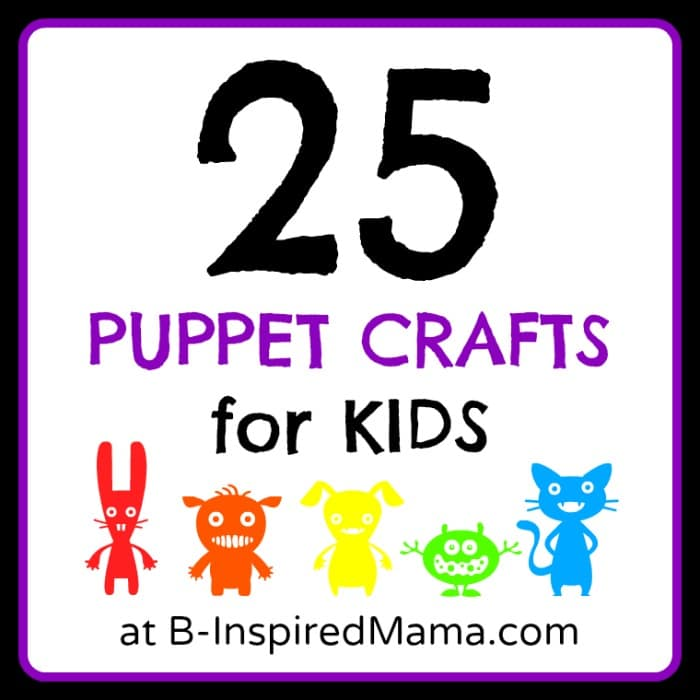 25 Ideas for How to Make Puppets with Kids at B-InspiredMama.com