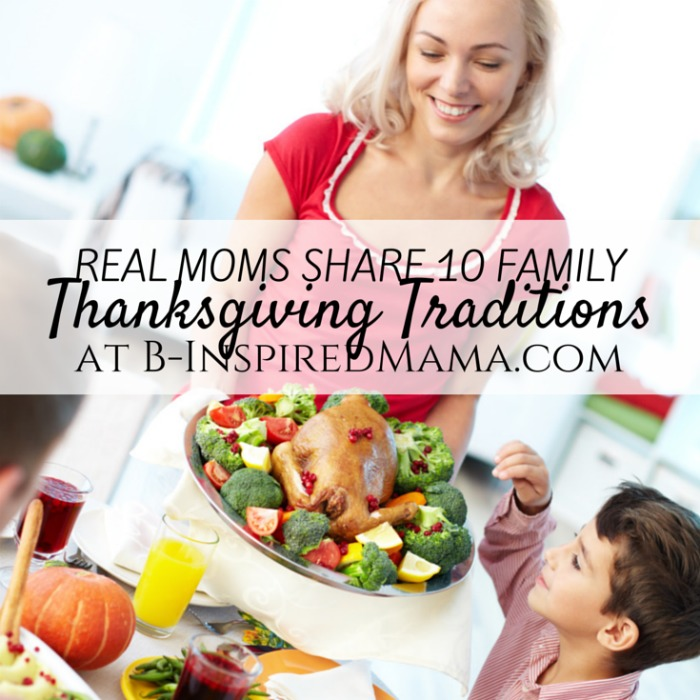 10 Family Thanksgiving Traditions [From the Mouths of Moms] at B-Inspired Mama