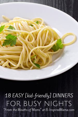 http://b-inspiredmama.com/wp-content/uploads/2012/10/18-Kid-Friendly-Easy-Dinners-for-Busy-Nights-From-the-Mouths-of-Moms-at-B-Inspired-Mama-300x449.png