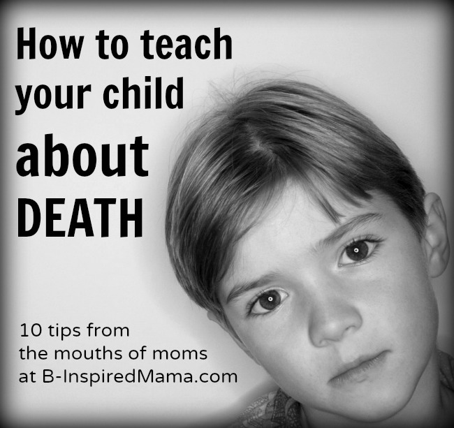 How to Teach Your Kids About Death - From the Mouths of Moms at B-InspiredMama.com