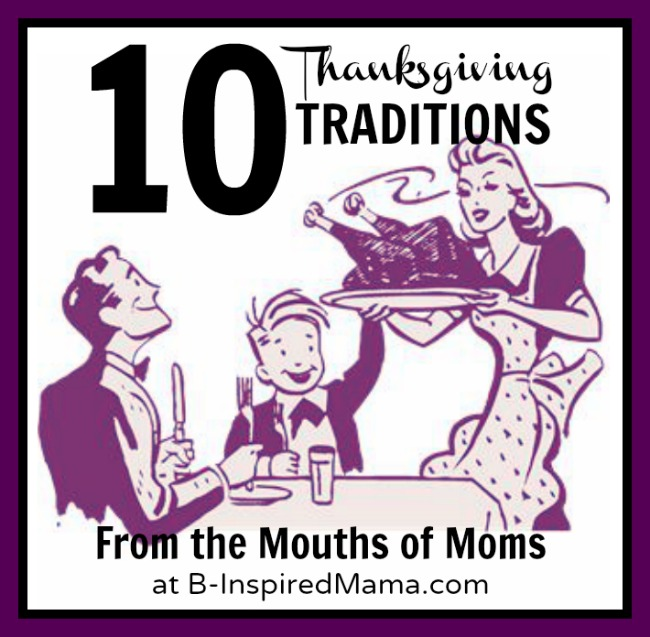 Thanksgiving Traditions from the Mouths of Moms at B-Inspired Mama