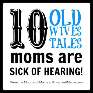 Wives Tales Moms are Sick of [From the Mouths of Moms] at B-InspiredMama.com