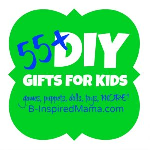 55+ DIY Gifts for Kids at B-InspiredMama.com
