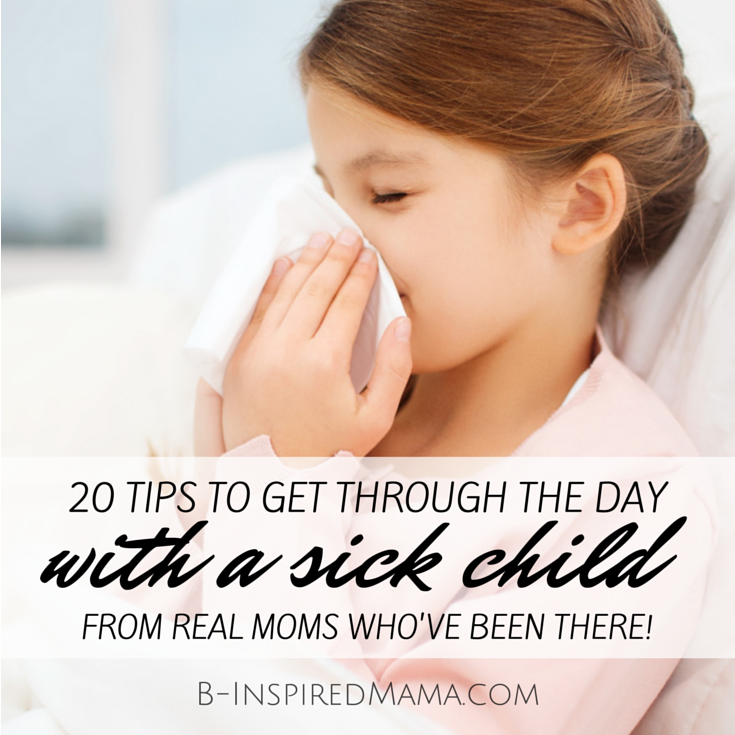 10 Tips for Getting Through the Day with Sick Kids- From Real Moms Who've Been There - at B-Inspired Mama