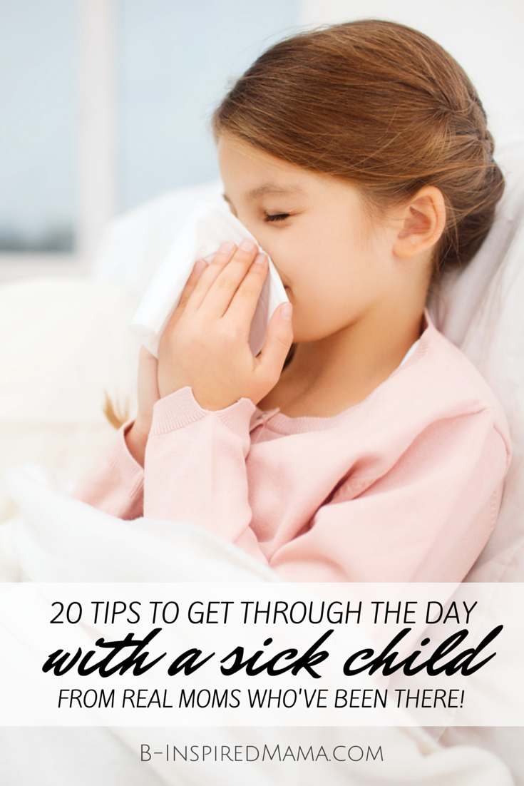 10 Tips for Getting Through the Day with Sick Kids - From Real Moms Who've Been There - at B-Inspired Mama