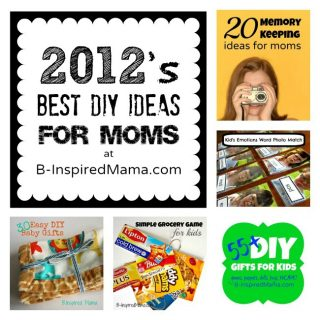2012's Best DIY Ideas for Moms at B-InspiredMama.com