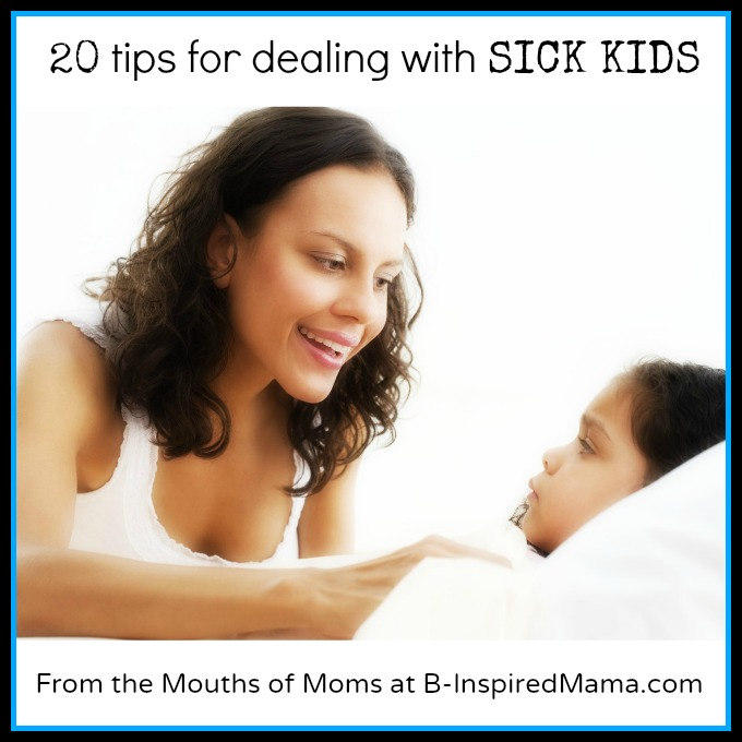 20 Tips for Dealing with Sick Kids at B-InspiredMama.com