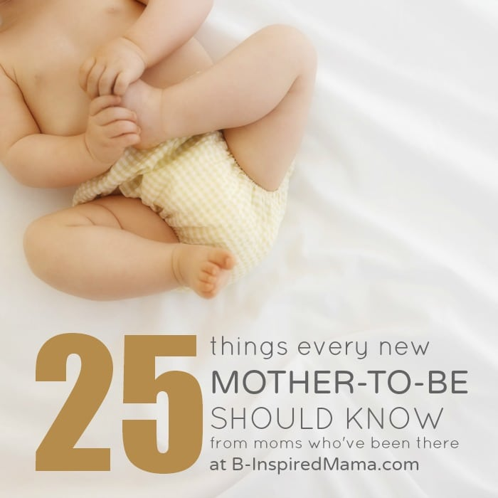 Things Every New Mother-to-Be Should Know at B-InspiredMama.com