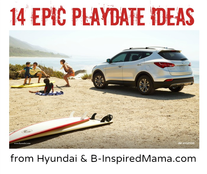 14 Awesomely Epic Play Date Ideas from Hyundai and B-InspiredMama.com