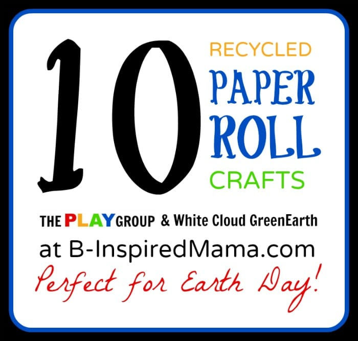 10 Recycled Paper Roll Crafts from The PLAY Group and White Cloud GreenEarth at B-InspiredMama.com
