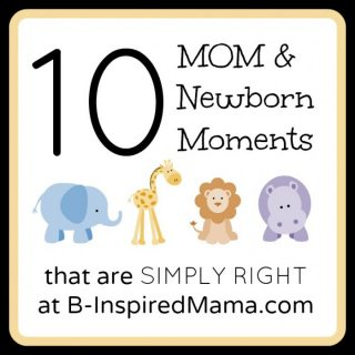 SIMPLY RIGHT Mom and Newborn Moments of Real Moms at B-InspiredMama.com
