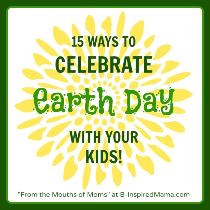Ways to Celebrate Earth Day for Kids at B-InspiredMama.com