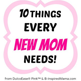 10 Things Every New Mother Needs with #DulcoEasePink at B-InspiredMama.com