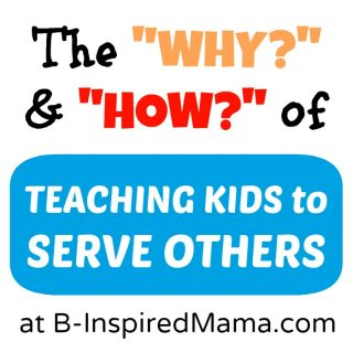 Why and How to Teach Kids to Serve Others at B-InspiredMama.com