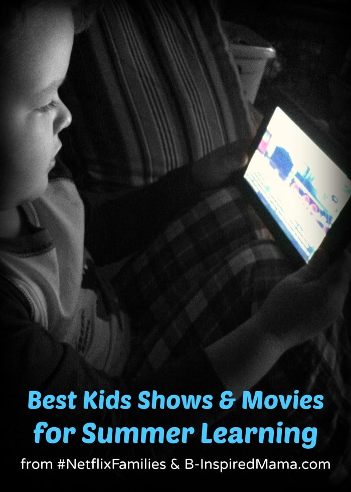 Best Kids Shows and Movies for Summer Learning - Sponsored by #NetflixFamilies at B-InspiredMama.com