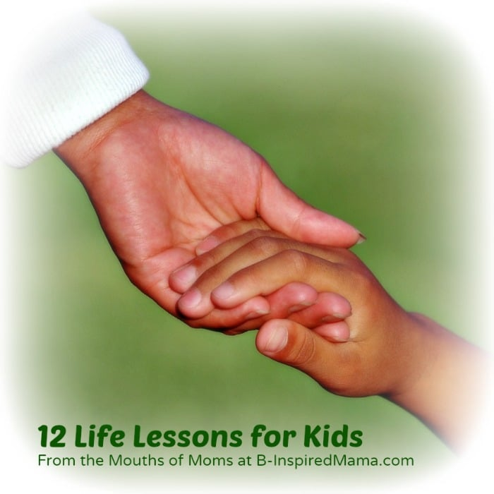 Important Life Lessons for Kids and How to Teach Them at B-InspiredMama.com