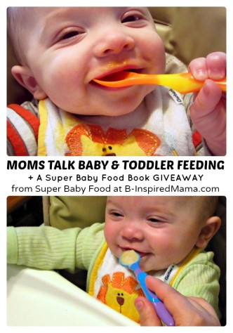 Moms Talk Baby and Toddler Feeding + A Super Baby Food Book Giveaway at B-Inspired Mama