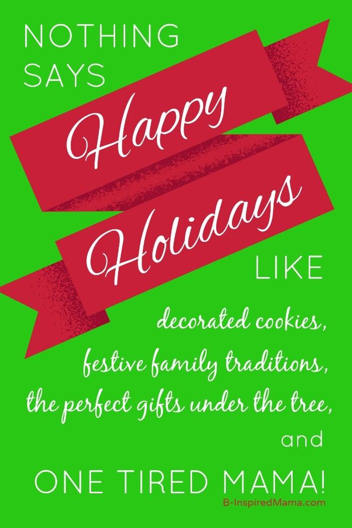 Nothing Says Happy Holidays Like Moms and Holiday Stress at B-Inspired Mama