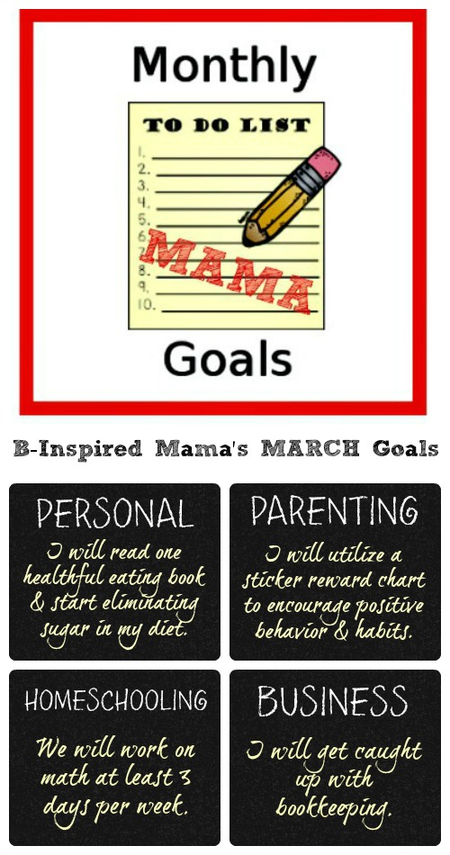 March Goals for Parenting, Homeschooling, Business, and Personal - Monthly Mama Goals at B-Inspired Mama