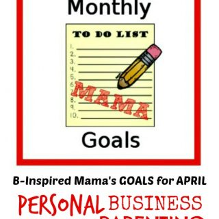 April Goals for Parenting, Homeschooling, Business, and Personal - Monthly Mama Goals at B-Inspired Mama
