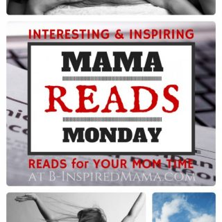 Mama Reads Monday - Interesting and Inspiring Reads for Your Week at B-Inspired Mama