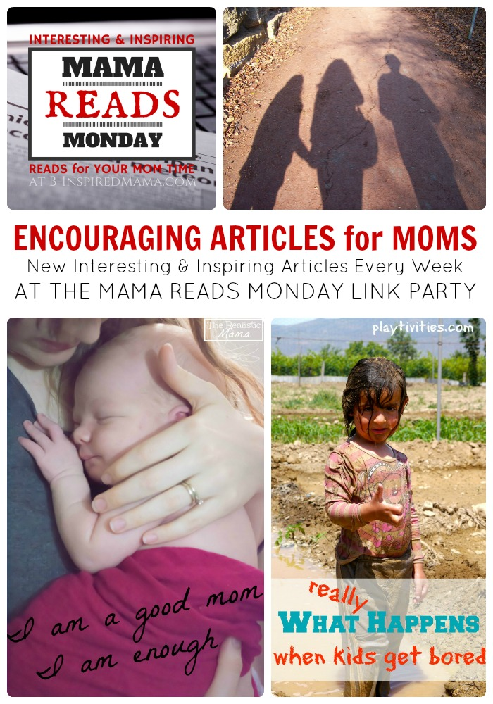 More Encouraging Articles for Moms at This Week's Mama Reads Monday Link Party at B-Inspired Mama