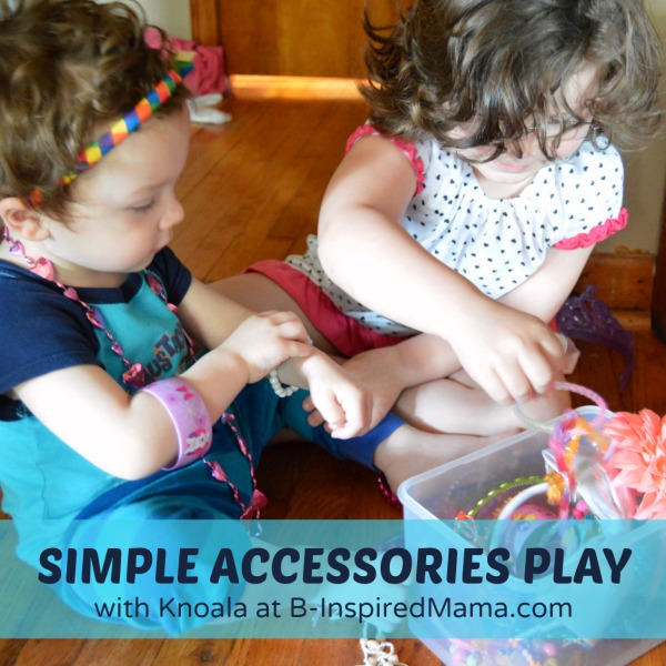 Simple Accessories Kids Play - Sponsored by Knoala App - at B-Inspired Mama