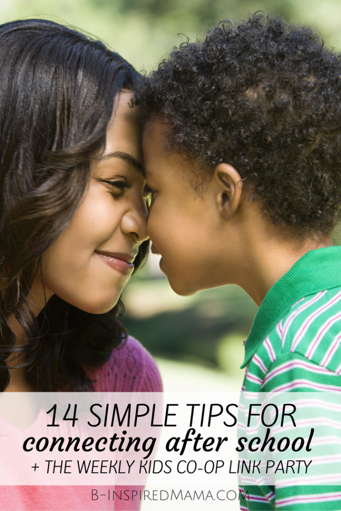 12 Simple Tips for Connecting with Kids After School + The Kids Co-Op Link Party at B-Inspired Mama