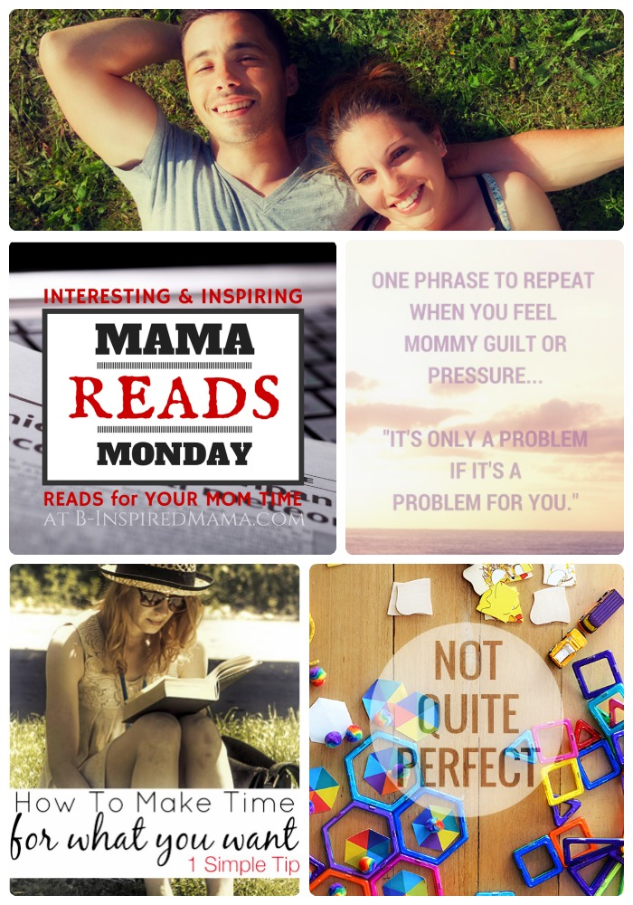 Mama Reads Monday Link Party - Perfection, Mommy Guilt, Marriage and More - at B-Inspired Mama