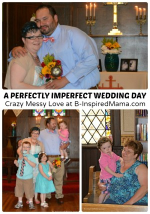 Our Perfectly Imperfect Wedding Day - Crazy Messy Love [#sponsored by #LoveIsAGift] at B-Inspired Mama