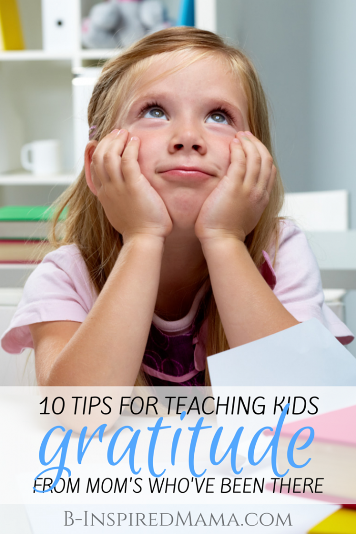 10 Tips for Teaching Kids Gratitude [From the Mouths of Moms] at B-Inspired Mama