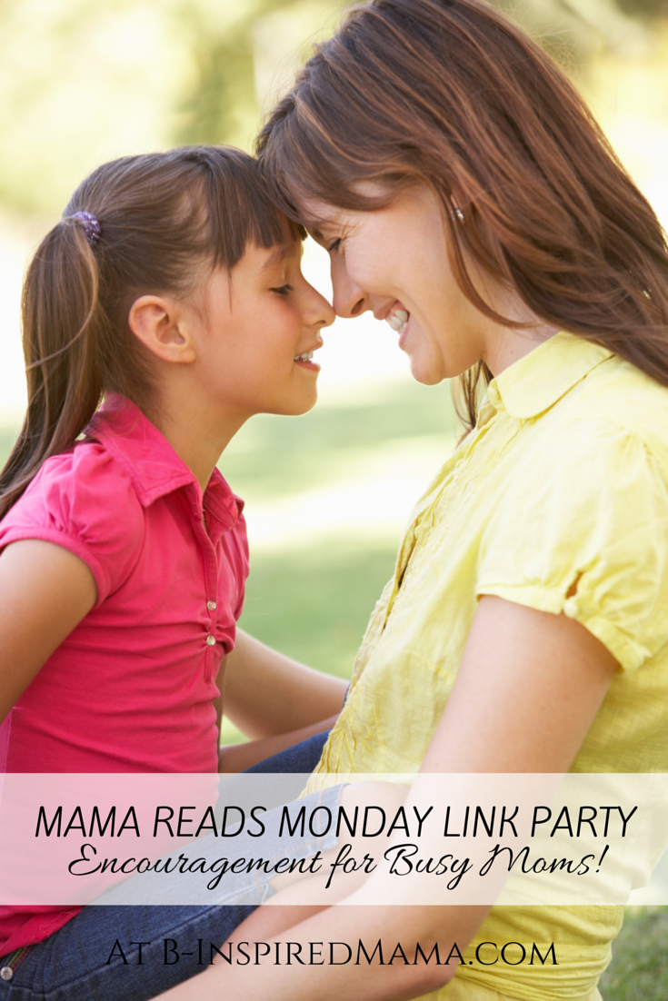 Quick and Encouraging Reads for Moms + The Mama Reads Monday Link Party at B-Inspired Mama