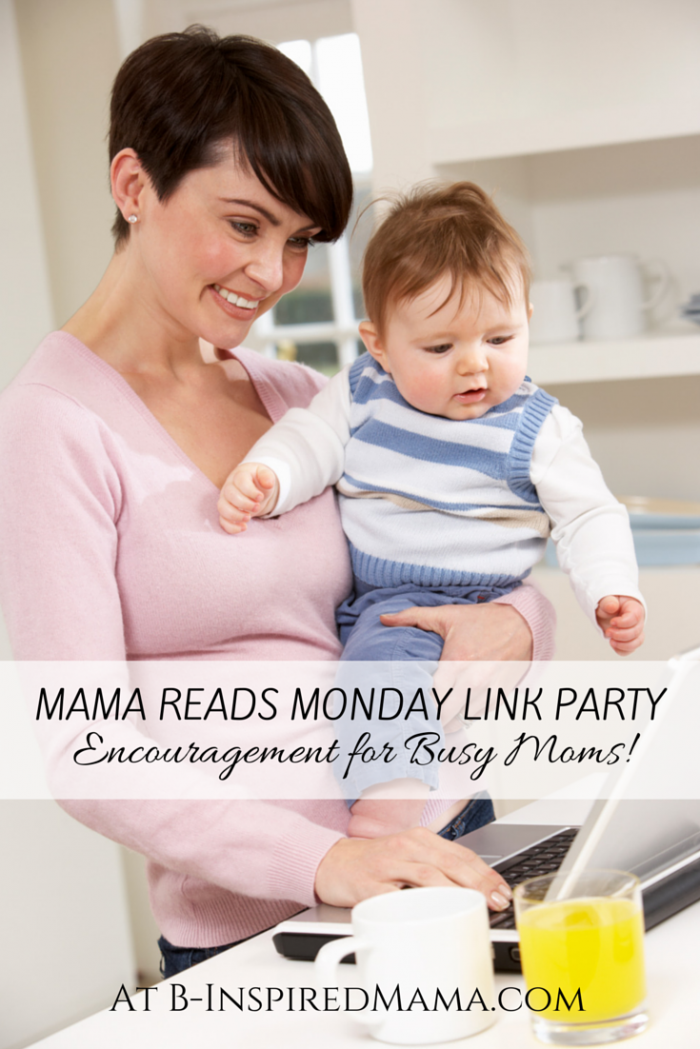 Quick and Encouraging Reads for Moms at The Mama Reads Monday Link Party at B-Inspired Mama