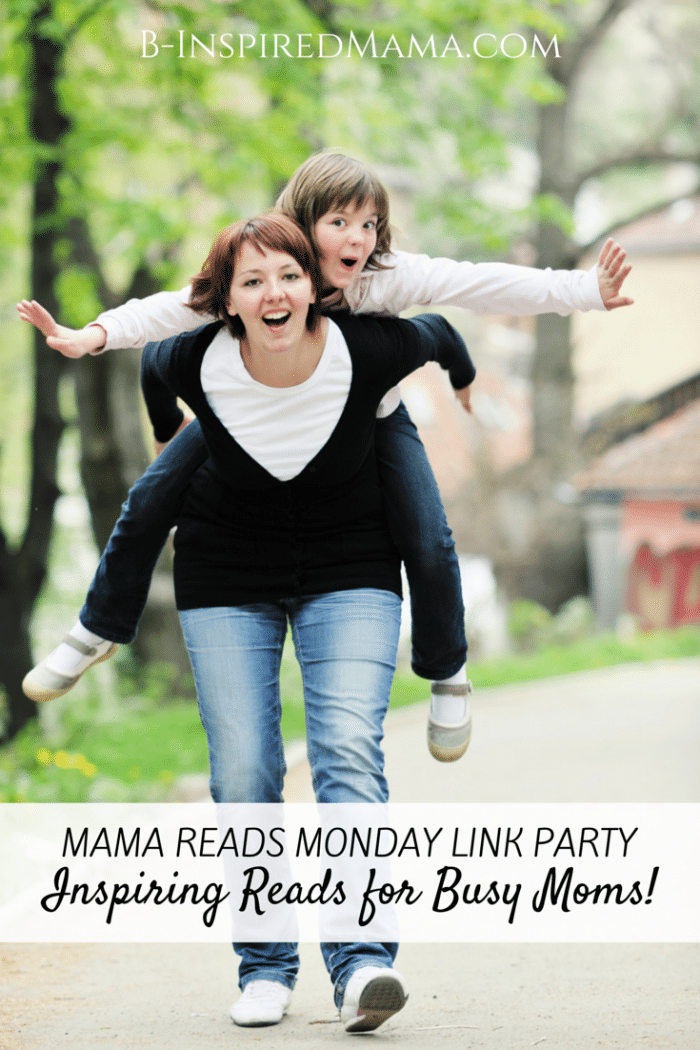 Quick and Inspiring Reads for Busy Moms at The Weekly Mama Reads Monday Link Party at B-Inspired Mama