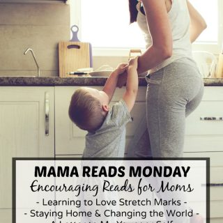 Mama Reads Monday – Stretch Marks, Staying Home, & MORE!