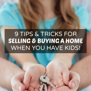 9 Tips for Home Selling and Buying When You Have Kids - at B-Inspired Mama