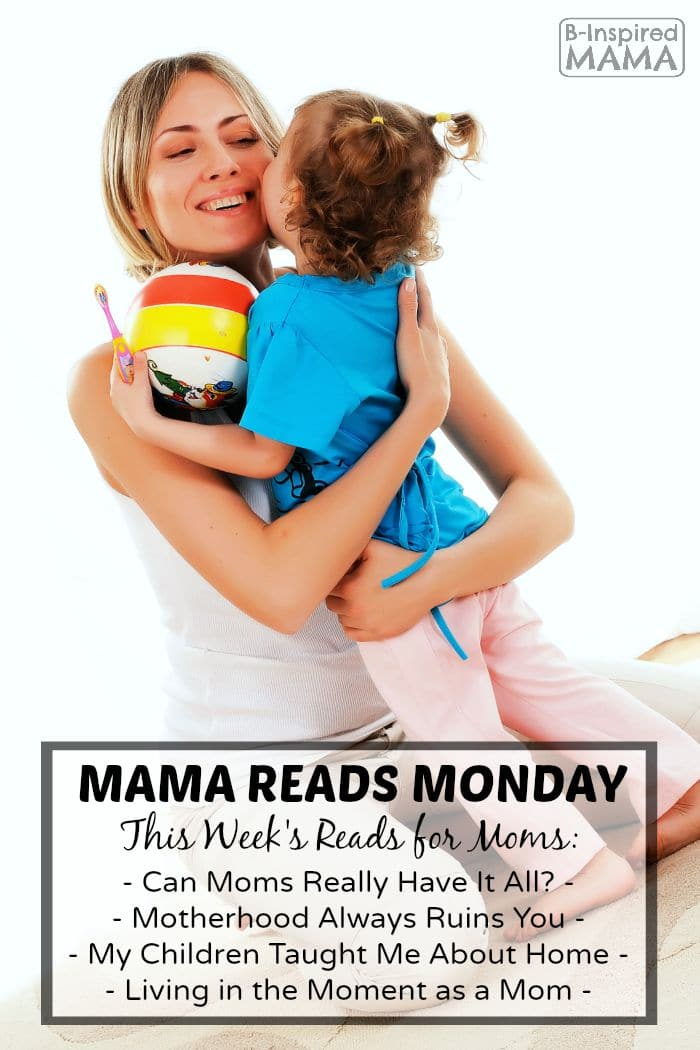 Mama Reads Monday - Quick and Encouraging Reads for Moms - Having It All, Motherhood Ruins You, and MORE