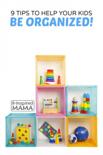9 Tips to Help Your Kids Be Organized - at B-Inspired Mama