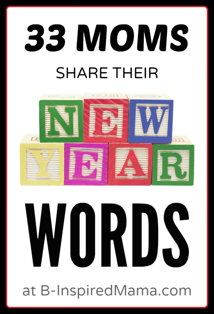 33 Moms Share their New Year Words - at B-Inspired Mama