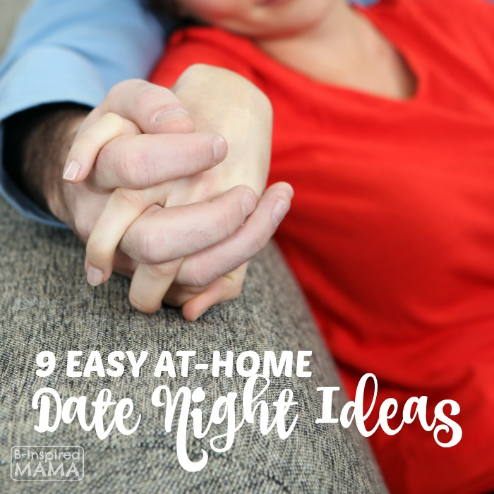 9 Easy and Inexpensive At Home Date Night Ideas - For After the Kids are in Bed - at B-Inspired Mama
