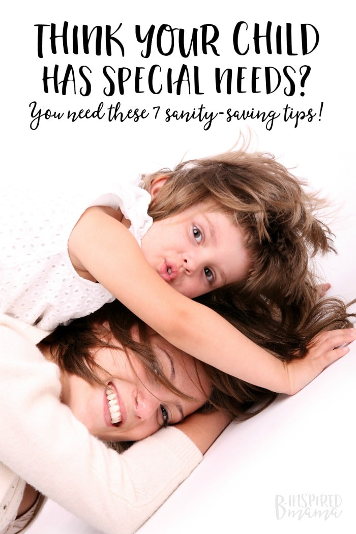 http://b-inspiredmama.com/wp-content/uploads/2016/06/7-Sanity-Saving-Tips-if-You-Think-Your-Child-has-Special-Needs-from-a-mama-with-LOTS-of-experience-at-B-Inspired-Mama.jpg