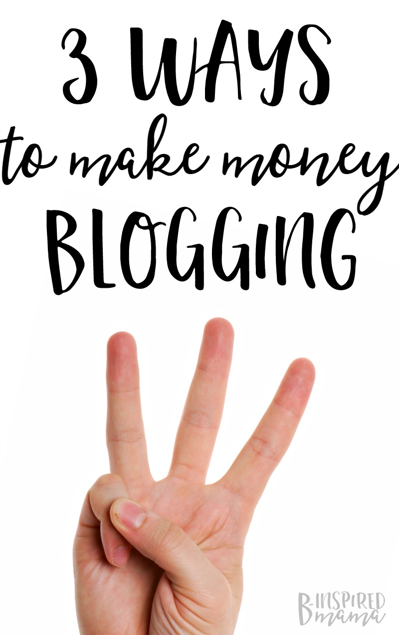 3 ways to make money blogging + more on my answer to How do bloggers make money - at B-Inspired Mama